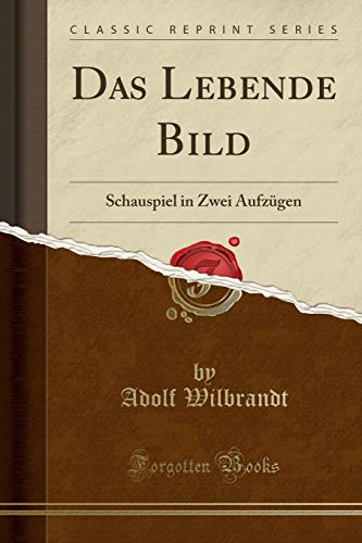 Das Lebende Bild: Schauspiel in Zwei Aufzügen (Classic Reprint)