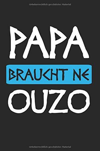 Papa Braucht Ne Ouzo: Ouzo & Schnaps Notizbuch 6'x9' Griechenland Geschenk für Grieche & Trinken