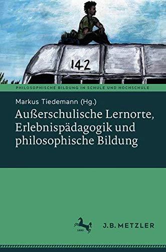 Außerschulische Lernorte, Erlebnispädagogik und philosophische Bildung (Philosophische Bildung in Schule und Hochschule)