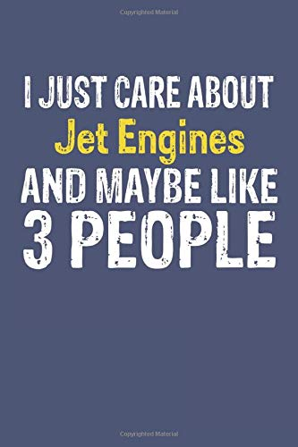 I Just Care About Jet Engines and Maybe Like 3 People, Gift for Jet Engines Lover, Jet Engines Life is Good Notebook a Beautiful: Lined Notebook / ... Jet Engines Life,  Jet Engines accesso