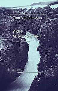 Arde el musgo gris par Thor Vilhjálmsson