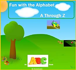 Fun with the Alphabet A Through Z - An ABC Book