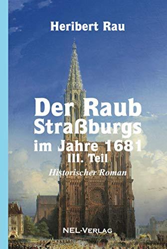 Der Raub Straßburgs im Jahre 1681, III. Teil, Historischer Roman