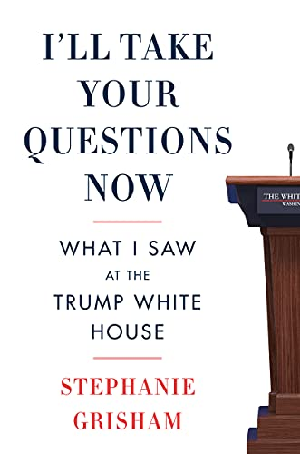 Compare Textbook Prices for I'll Take Your Questions Now: What I Saw at the Trump White House  ISBN 9780063142930 by Grisham, Stephanie