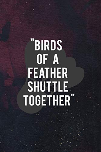Birds Of A Feather Shuttle Together: Badminton Notebook Journal Composition Blank Lined Diary Notepad 120 Pages Paperback Dark Purple