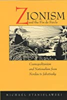 Zionism and the Fin De Siècle: Cosmopolitanism and Nationalism from Nordau to Jabotinsky