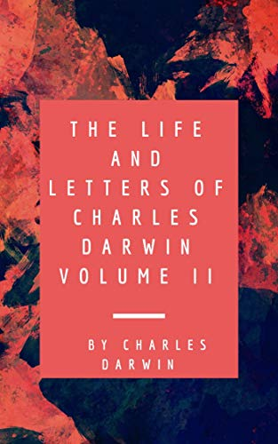 THE LIFE AND LETTERS OF CHARLES DARWIN Volume II (English Edition)