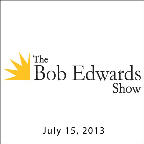 The Bob Edwards Show, Paul Schomer, Sally Ellyson, and Dan Messe, July 15, 2013 audiobook cover art