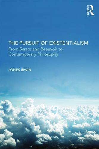 The Pursuit of Existentialism: From Sartre and De Beauvoir to Zizek and Badiou...