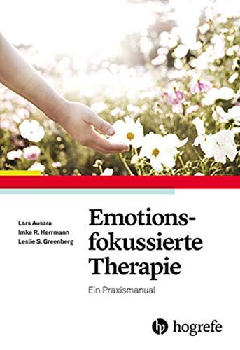 Emotionsfokussierte Therapie: Ein Praxismanual