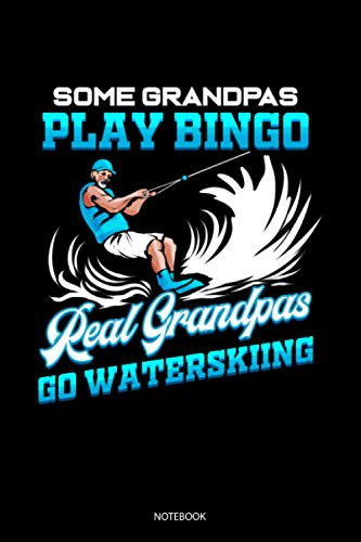 Some Grandpas Play Bingo Real Grandpas Go Waterskiing Notebook: Liniertes Notizbuch A5 - Wassersport Notizheft I Wasserski Wakeboarding Wakeboarder Mädchen Geschenk