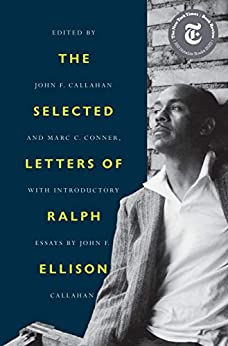 The Selected Letters of Ralph Ellison by [Ralph Ellison, John F. Callahan, Marc C. Conner]