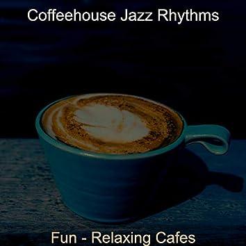 Fun - Relaxing Cafes