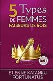 5 Types de femmes faiseurs de rois: Tome 1
