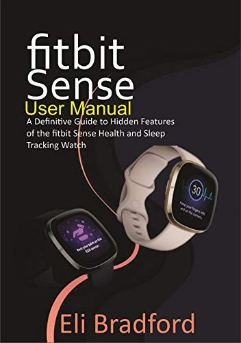 Fitbit Sense User Manual: A Definitive Guide to Hidden Features of the Fitbit Sense Health and Sleep Tracking Watch (English Edition)