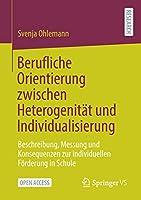 Berufliche Orientierung Zwischen Heterogenitaet Und Individualisierung: Beschreibung, Messung Und Konsequenzen Zur Individuellen Foerderung in Schule