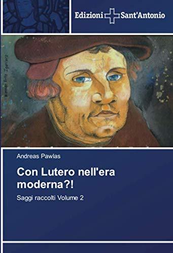 Con Lutero nell'era moderna?!: Saggi raccolti Volume 2
