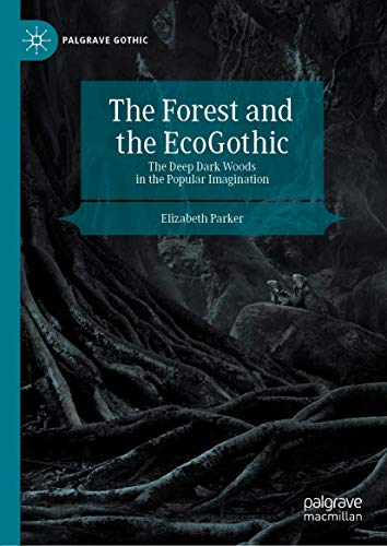 Compare Textbook Prices for The Forest and the EcoGothic: The Deep Dark Woods in the Popular Imagination Palgrave Gothic 1st ed. 2020 Edition ISBN 9783030351533 by Parker, Elizabeth