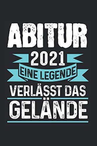Abitur 2021 Eine Legende verlässt das Gelände: Abitur 2021 & Bestanden Notizbuch 6\' x 9\' Abitur Abschluss Geschenk