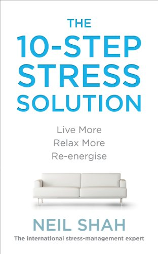 The 10-Step Stress Solution: Live More, Relax More, Re-energise (English Edition)