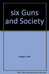 six Guns and Society Will Wright