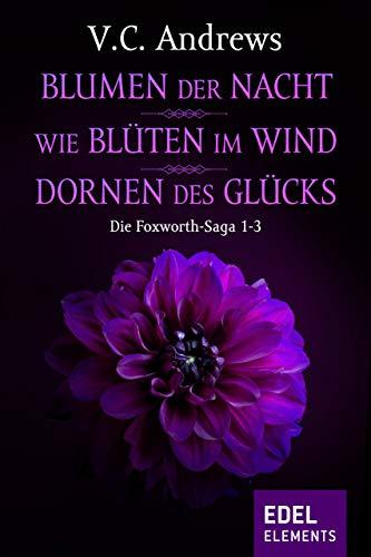 Die Foxworth-Saga 1-3: Blumen der Nacht / Wie Blüten im Wind / Dornen des Glücks