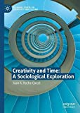 Creativity and Time: A Sociological Exploration (Palgrave Studies...