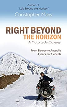 Right Beyond the Horizon – A Motorcycle Odyssey: From Europe to Australia – four years on two wheels (English Edition) van [Christopher Many]