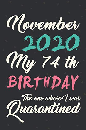 November 2020 my 74th birthday the one where i was Quarantined: November 74th Birthday gifts for Women and Men, dad, Mom, Friend, Her/ 74th Birthday ... Grandma,Grandpa, Husband, teachers, professor