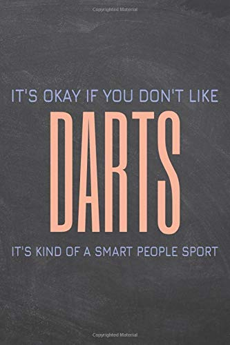 It's Okay if you don't like Darts: Darts Notebook or Journal - Size 6 x 9 - 110 Dot Grid Pages - Office Equipment, Supplies, Gear - Funny Darts Gift Idea for Christmas or Birthday