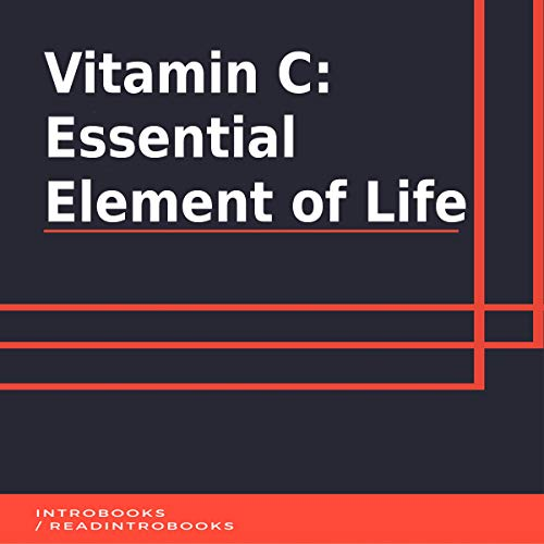 Vitamin C: Essential Element of Life                   By:                                                                                                                                 IntroBook                               Narrated by:                                                                                                                                 Andrea Giordani                      Length: 40 mins     Not rated yet     Overall 0.0