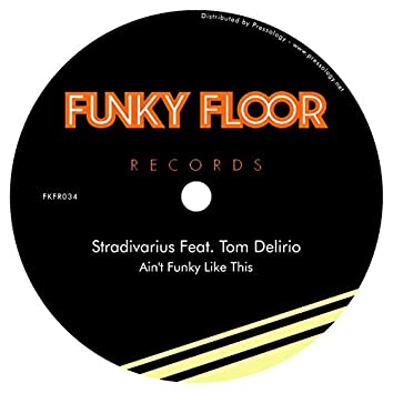Ain't Funky Like This (Feat. Tom Delirio)