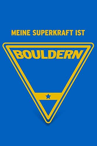 Meine Superkraft ist Bouldern: Buch als Geschenk für Bouldern und Klettern (Geschenkidee Notizbuch)