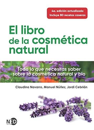 El Libro De La Cosmética natural (N. E.): Todo lo que necesitas saber sobre la cosmética natural y bio: 8 (Proyecto Natur)