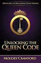 Unlocking The Queen Code: Divine Keys to Reclaiming Your Throne