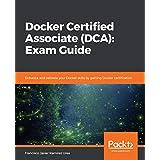 Docker Certified Associate (DCA): Exam Guide: Enhance and validate your Docker skills by gaining Docker certification (English Edition)