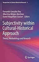 Subjectivity within Cultural-Historical Approach: Theory, Methodology and Research (Perspectives in Cultural-Historical Research, 5)