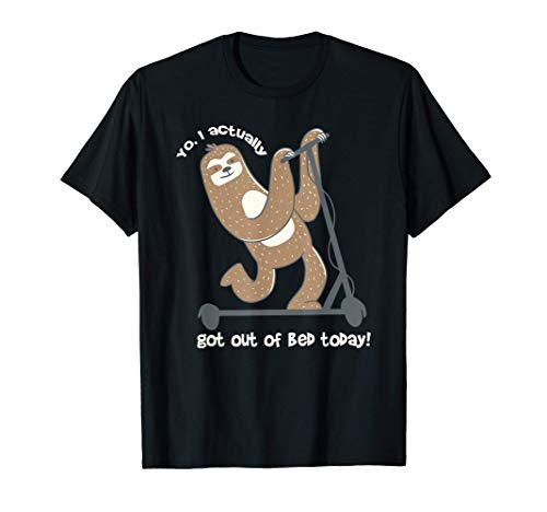Funny Sloth on Scooter - Got out of Bed Today Saying - Humor T-Shirt