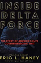 Inside Delta Force: The Story of America's Elite Counterterrorist Unit by Eric Haney; (2002-05-14)