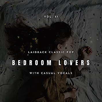 Bedroom Lovers - Laidback Classic Pop With Casual Vocals, Vol. 51