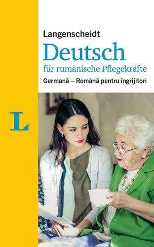 Langenscheidt Deutsch für rumänische Pflegekräfte - für die Kommunikation im Pflegealltag: Germană - Română pentru îngrijitori (Langenscheidt Deutsch für Pflegekräfte)