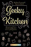 Geeky Kitchen: Rezepte aus Filmen, Serien und Buechern deiner Lieblingswelten