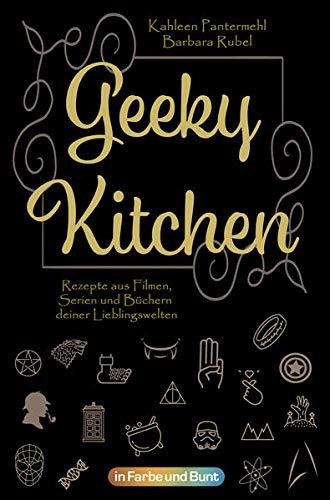 Geeky Kitchen: Rezepte aus Filmen, Serien und Büchern deiner Lieblingswelten
