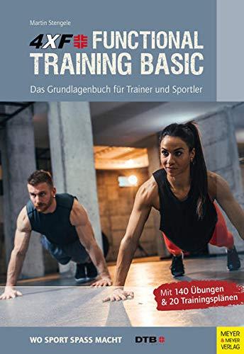 4XF Functional Training Basic: Das Grundlagenbuch für Trainer und Sportler (Wo Sport Spaß macht)