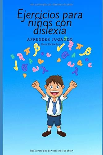 EJERCICIOS PARA NIÑOS CON DISLEXIA: Aprender jugando (Ejercitarios para trabajar con niños con dislexia)
