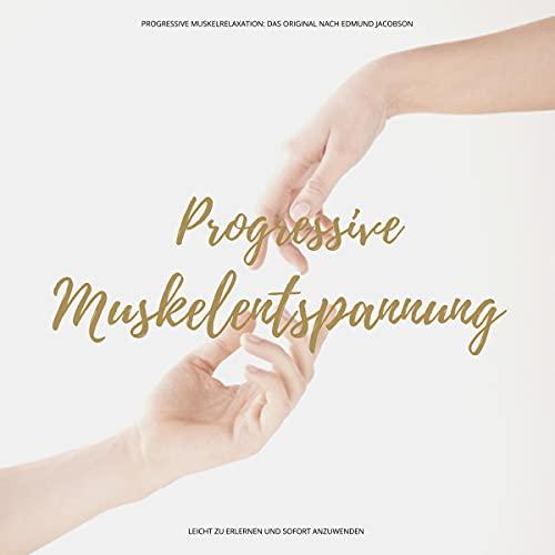 Progressive Muskelentspannung / Progressive Muskelrelaxation: Das Original nach Edmund Jacobson - Leicht zu erlernen und sofort anzuwenden