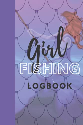 Girl Fishing Logbook: Record all your fishing trips, memories and trophies. Space for your notes too!: A great fishing journal for all outdoorsy ... and easy to use table with all ne