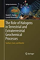 The Role of Halogens in Terrestrial and Extraterrestrial Geochemical Processes: Surface, Crust, and Mantle (Springer Geochemistry)
