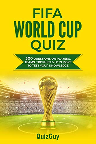 FIFA World Cup Quiz: 300 Questions on Players, Teams, Trophies & Lots More to Test Your Knowledge (English Edition)