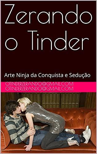Zerando o Tinder : Arte Ninja da Conquista e Sedução